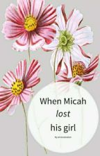 When Micah lost his girl by winterwisdom