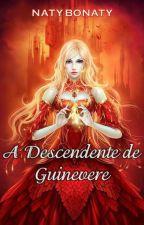 A Descendente de Guinevere by NatyBonaty