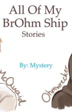 All Of My BrOhm Ship Stories ^_^ by XxShadowWhispersxX