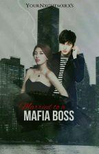 Married To A Mafia Boss by YourNxghtmxrx