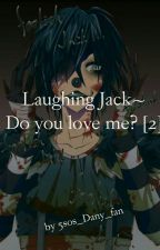 Laughing Jack~ Do you love me? 2 by 5sos_Dany_fan
