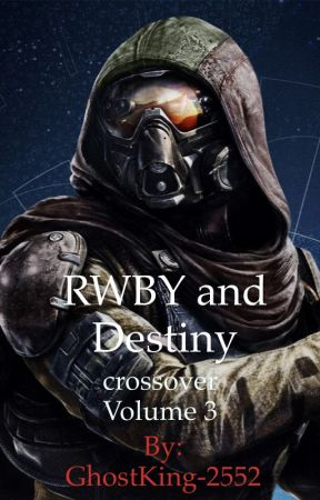 RWBY and Destiny crossover Volume 3 (Currently Being Revised) by GhostKing-2552