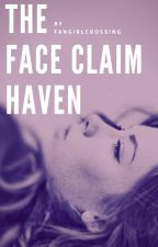 The Face Claim Haven by FangirlCrossing