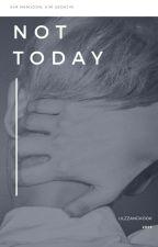 Not today ー knj;ksj by ulzzangkook