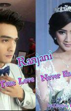 RANJANI_True Love Never End by Dianna_Layyaa