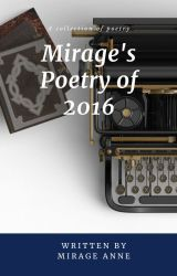 Mirage's Poetry of 2016 by MirageAnne