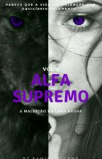 Alfa Supremo - A maldição da Loba Negra ( Livro 2 ) by KamilaPaesLeme