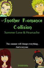 Another Romance Collision: Summer Love & Heartache (ON HOLD) by SAMiAMiz