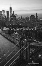Miles to go before I Sleep by pepesformiles