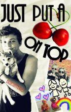 Just put a cherry on top | Ashton Irwin- fanfiction | by bluetinybird