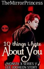 10 Things I Hate About You (Ft. Lee Jooheon of MONSTA X) by TheMirrorPrincess