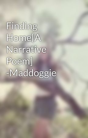 Finding Home[A Narrative Poem] -Maddoggie by maddoggie