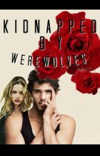 Kidnapped By Werewolves by SoBeBeautiful
