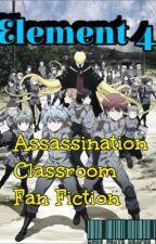 Element 4 (Assassination Classroom Fan Fiction) by KAYLORS_DAUGHTER