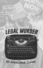 Legal Murder by angeliqueclark