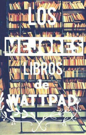Los mejores libros de wattpad  by suullaa