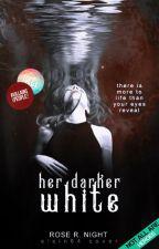 Her Darker White [PROSSIMAMENTE] by Rosalie_TheDarkLady
