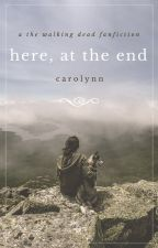 Here, at the End (TWD Fanfic) by stargatec2