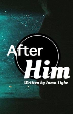 After Him by JamaTighe