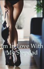 I'm in love with my step dad by sexy_writer1