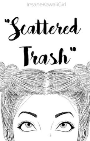 Scattered Trash by InsaneKawaiiGirl