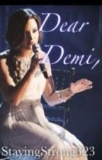 Dear Demi (Demi Lovato FanFic) by StayingStrong323