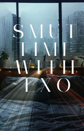 Smut Time with EXO by Myeonie_Honey
