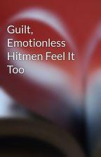 Guilt, Emotionless Hitmen Feel It Too by Kirure