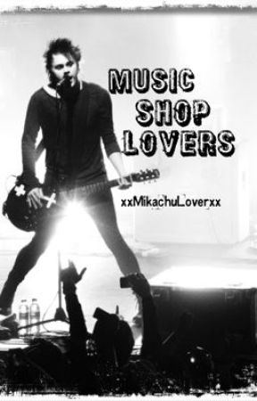 Music Shop Lovers (Michael Clifford/5SOS Fanfic) by xMikachuLoverx