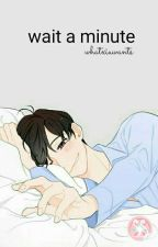 Wait A Minute ☂ [SuChen] by whatxiuwants