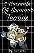 5 Seconds Of Summer - Teorías. by Aarhielk_