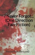 I Never Forgot... (One Direction Fan-Fiction) by MeredithRobertson0