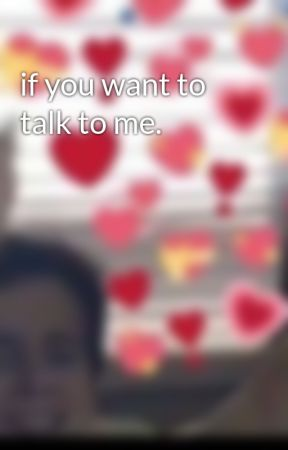 if you want to talk to me. by henrymills12345