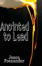 ANOINTED TO LEAD by JasonFoenander