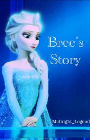Bree's Story by Midnight_Legend