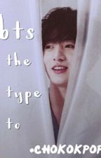 BTS: The Type To by chokokpop