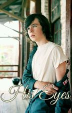 HIS EYES-(Chandler Riggs & Tú) by ZairaRiggs7