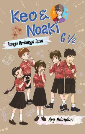 Keo&Noaki #6.5: Bunga Berbunga Rasa (Complete) by AryNilandari