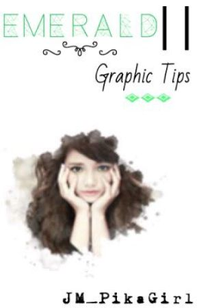 Emerald || Graphic Tips by JM_PikaGirl