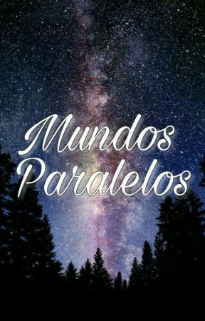 Mundos Paralelos  by hey_its_flery
