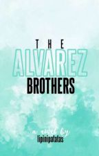 The Alvarez Brothers (The L&S Series #2) by lipinipatatas
