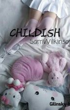 Childish [s.w.] by gilinskys-babygirl