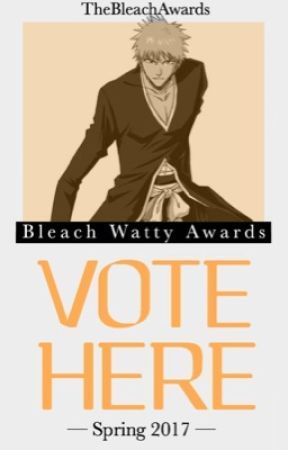 VOTE HERE | Spring 2017 [Bleach Watty Awards] by TheBleachAwards