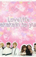 Love Life Nakakain Ba Yun??? by elai_0611