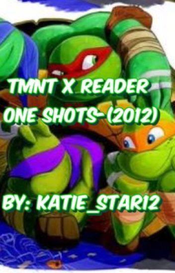 TMNT X Reader One Shots(2012)OLD