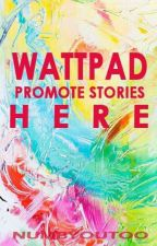 WATTPAD Promote Stories HERE (HIATUS) by numbyouToo