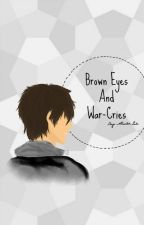Brown Eyes And War-Cries by sage6alastor6node