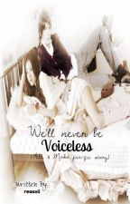 We'll never be voiceless (Aila and mirko fanfic. story) by Qlovinite