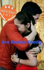 Are Broken Family (Completed) #AAA2017 by Ilovemaichardforevs