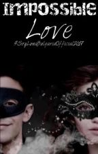 Impossible love (Завършена) by Ruggarol_Stories99